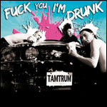Tamtrum - Fuck You I'm Drunk / Stronger Than Cats 2CD