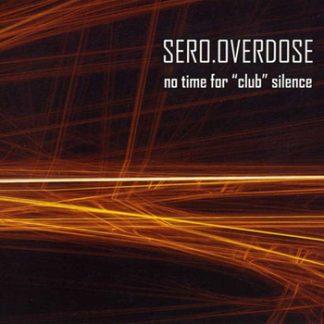 Sero.Overdose - No time for club silence EPCD