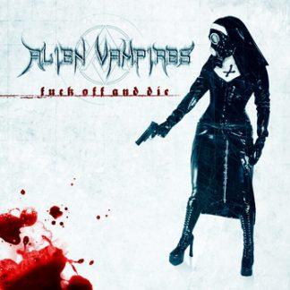 Alien Vampires - Fuck off and die CD