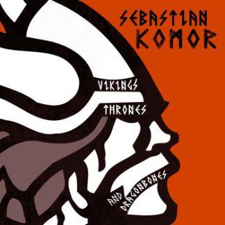 Sebastian Komor - Vikings, thrones & dragonbones CD