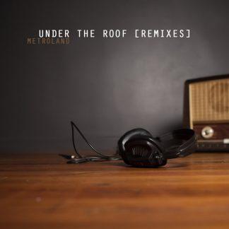 Metroland - Under The Roof (Remixes) EP