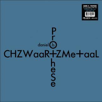 Daniel B. Prothèse - CHZWaaR+ZMe+aaL LP (+CD)