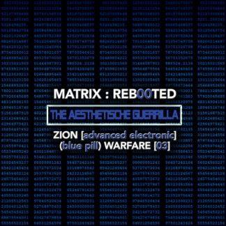 MATRIX:REB00TED – the AESTHETISCHE guerrilla Zion [advanced electronic] (blue pill) Warfare [03]