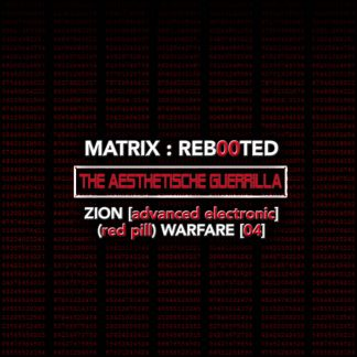 MATRIX:REB00TED – the AESTHETISCHE guerrilla Zion [advanced electronic] (red pill) Warfare [04]