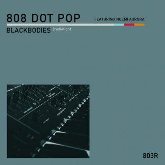 808 DOT POP - Blackbodies (Radiation) EP