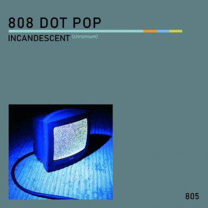 808 DOT POP - Incandescent (Chromium) EP