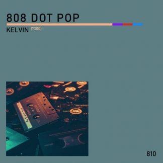808 DOT POP - Kelvin (7300) EP